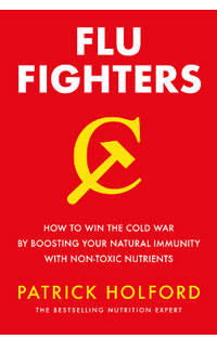 Flu Fighters. How to win the cold war by boosting your natural immunity with non-toxic nutrients.